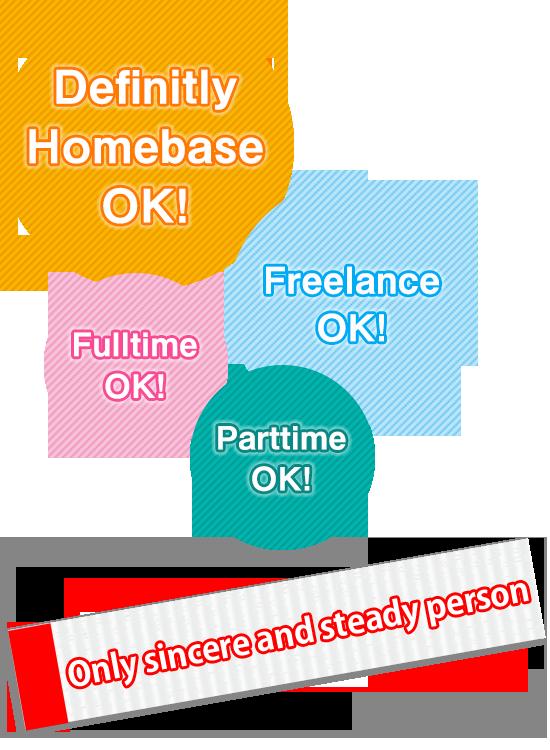Difitely Homebase OK!Fulltime OK!Parttime OK!Freelance OK!